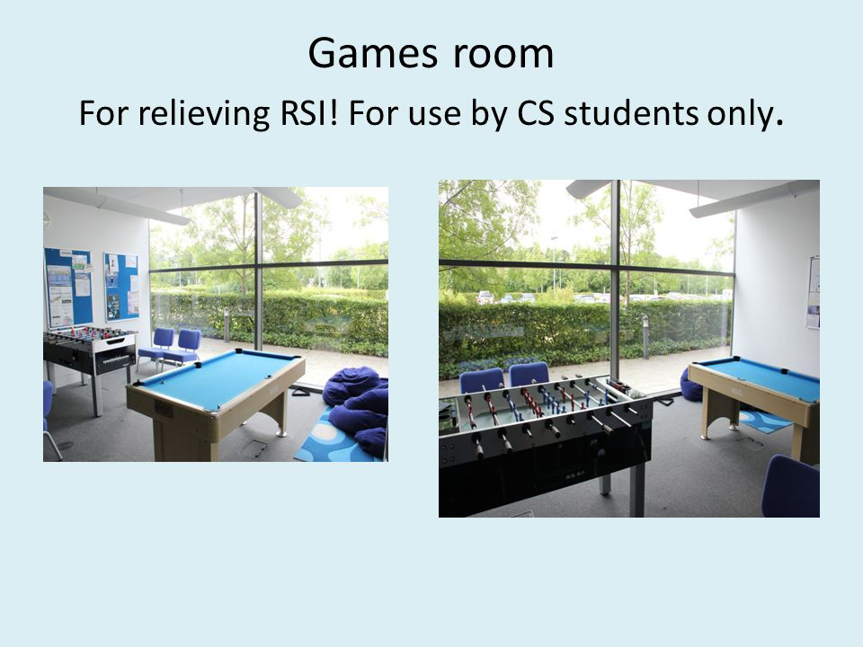 Games room For relieving RSI! For use by CS students only.