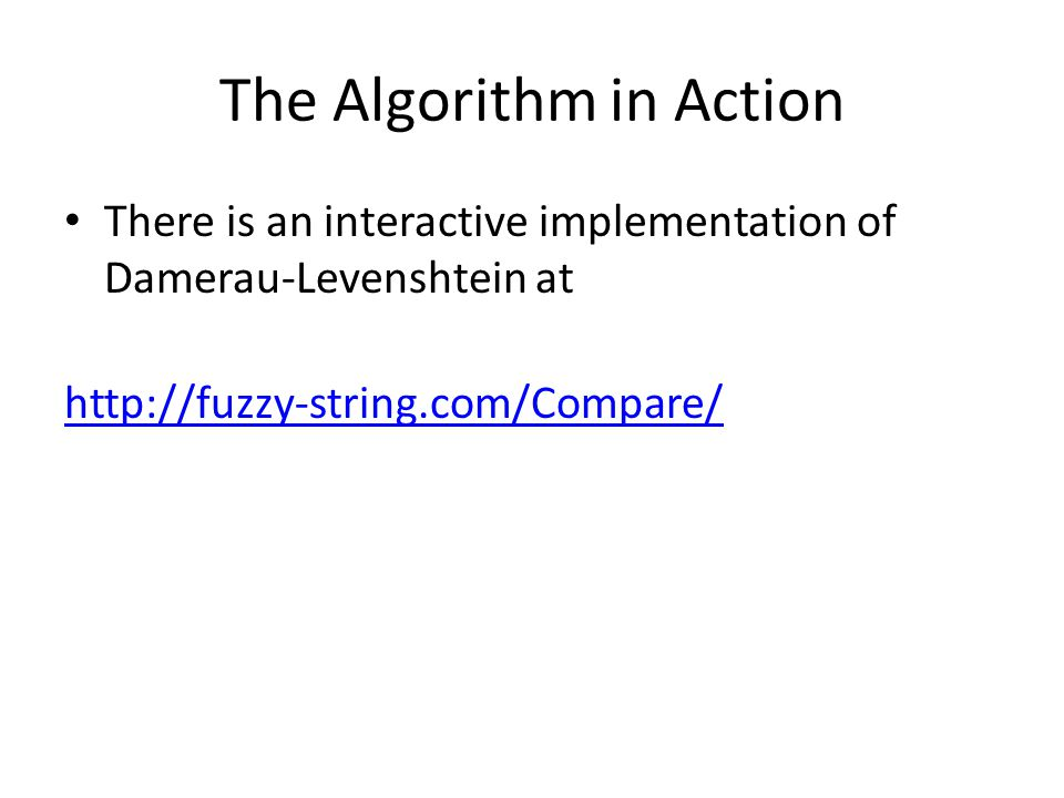 The Algorithm in Action There is an interactive implementation of Damerau-Levenshtein at http://fuzzy-string.com/Compare/