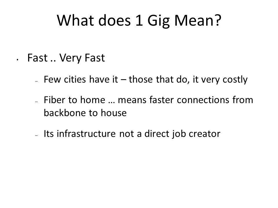 What does 1 Gig Mean? Fast.. Very Fast – Few cities have it – those that do, it very costly – Fiber to home … means faster connections from backbone t