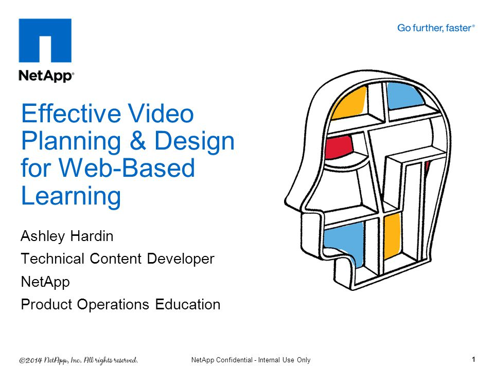 Ashley Hardin Technical Content Developer NetApp Product Operations Education Effective Video Planning & Design for Web-Based Learning 1 NetApp Confidential - Internal Use Only