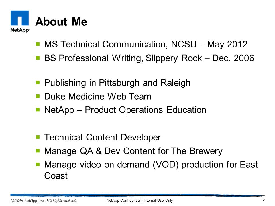 About Me MS Technical Communication, NCSU – May 2012 BS Professional Writing, Slippery Rock – Dec.