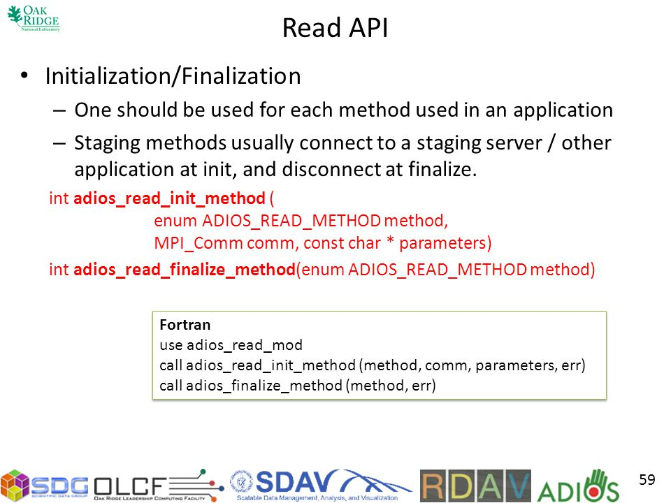 Read API Initialization/Finalization – One should be used for each method used in an application – Staging methods usually connect to a staging server / other application at init, and disconnect at finalize.