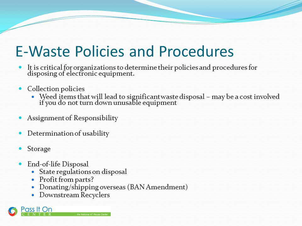E-Waste Policies and Procedures It is critical for organizations to determine their policies and procedures for disposing of electronic equipment. Col