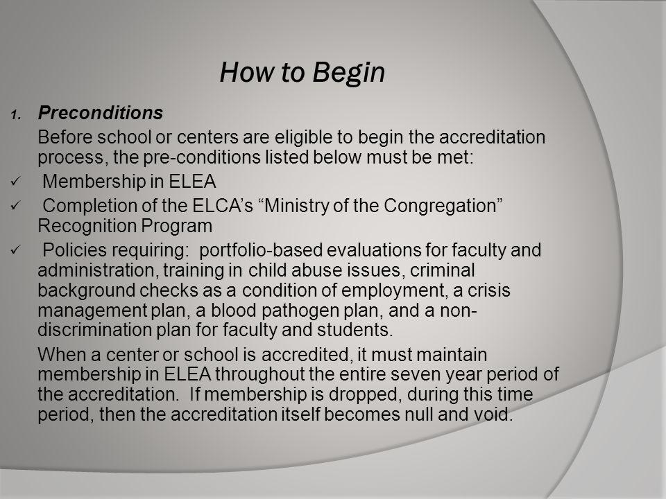 1. Preconditions Before school or centers are eligible to begin the accreditation process, the pre-conditions listed below must be met: Membership in
