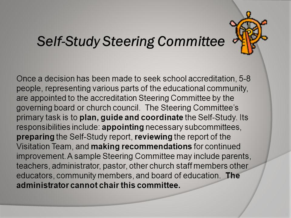 Self-Study Steering Committee Once a decision has been made to seek school accreditation, 5-8 people, representing various parts of the educational co