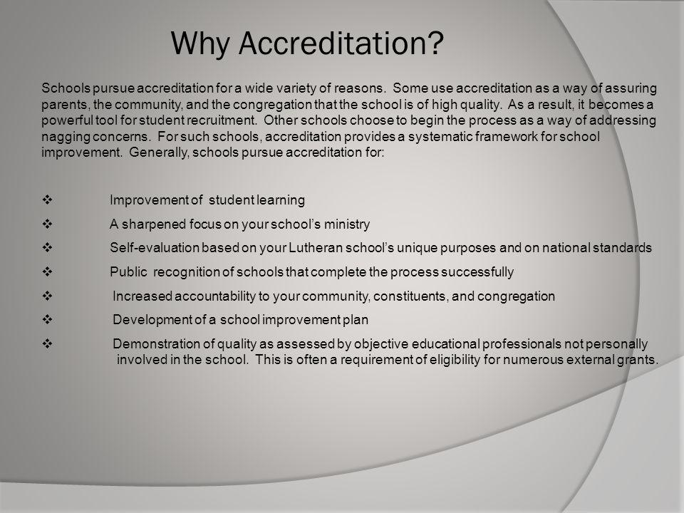 Schools pursue accreditation for a wide variety of reasons. Some use accreditation as a way of assuring parents, the community, and the congregation t