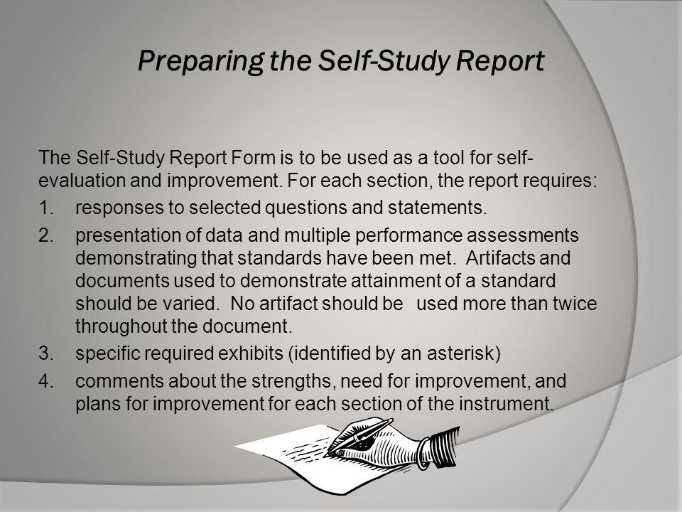Preparing the Self-Study Report The Self-Study Report Form is to be used as a tool for self- evaluation and improvement. For each section, the report