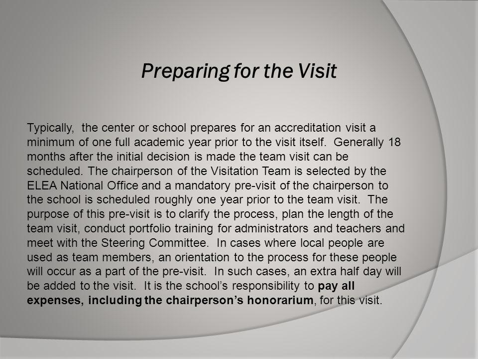 Preparing for the Visit Typically, the center or school prepares for an accreditation visit a minimum of one full academic year prior to the visit its
