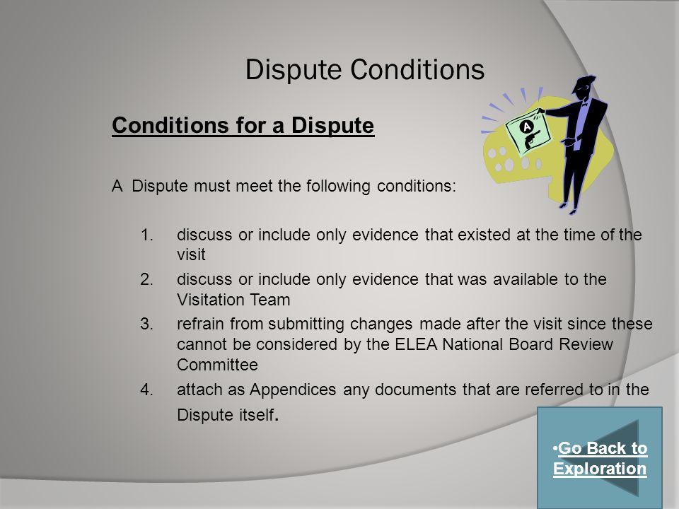 Dispute Conditions Conditions for a Dispute A Dispute must meet the following conditions: 1.discuss or include only evidence that existed at the time
