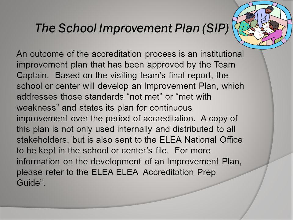 The School Improvement Plan (SIP) An outcome of the accreditation process is an institutional improvement plan that has been approved by the Team Capt