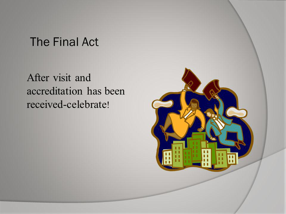 The Final Act After visit and accreditation has been received-celebrate !