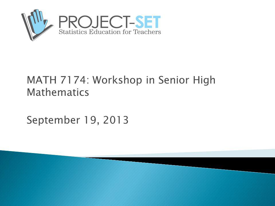MATH 7174: Workshop in Senior High Mathematics September 19, 2013