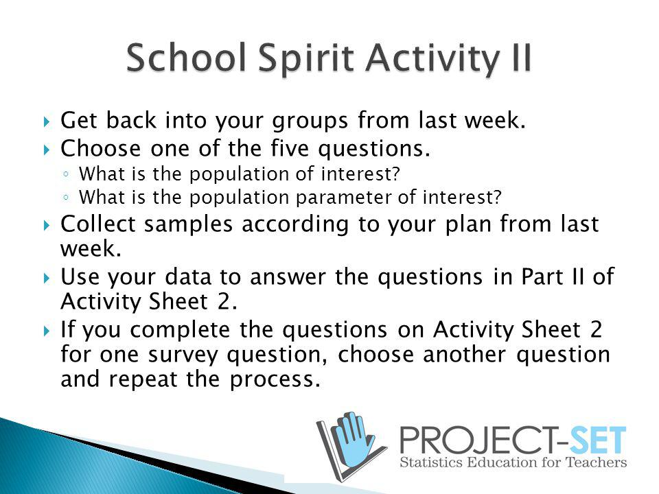 Get back into your groups from last week. Choose one of the five questions. What is the population of interest? What is the population parameter of in