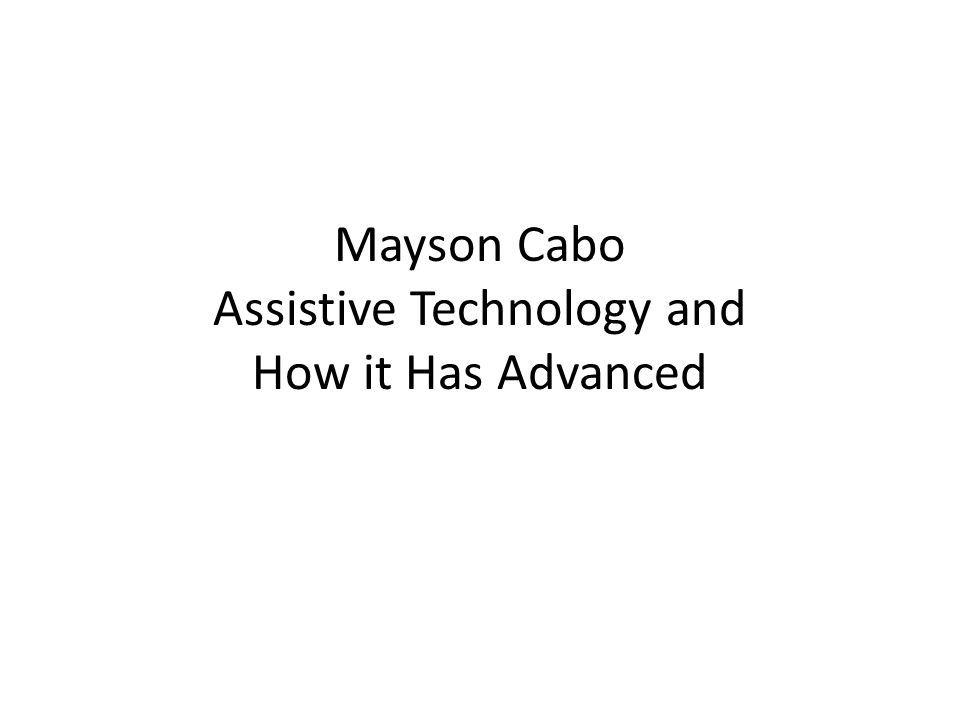 Mayson Cabo Assistive Technology and How it Has Advanced