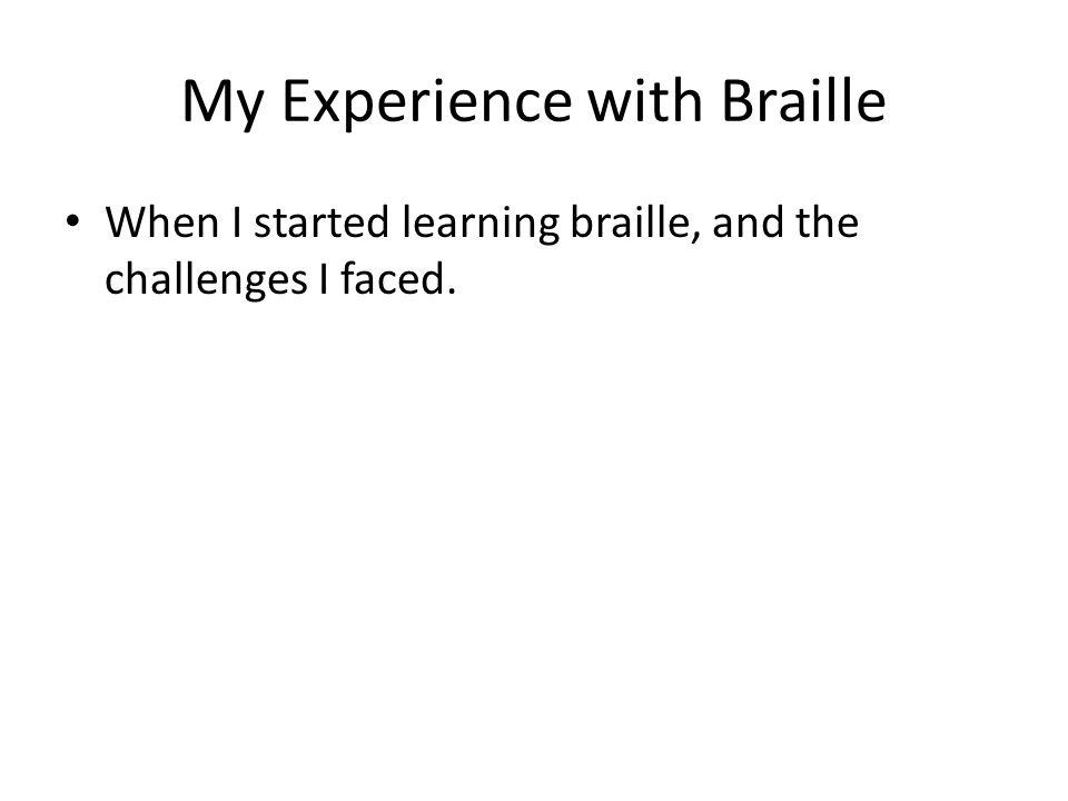 My Experience with Braille When I started learning braille, and the challenges I faced.