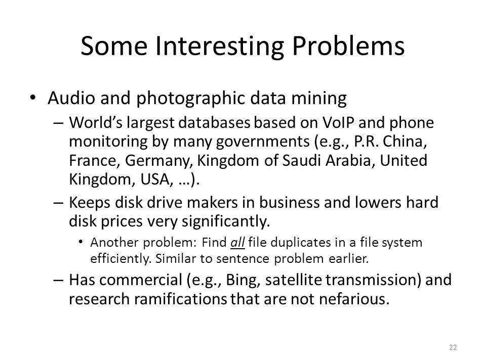 Some Interesting Problems Audio and photographic data mining – Worlds largest databases based on VoIP and phone monitoring by many governments (e.g., P.R.