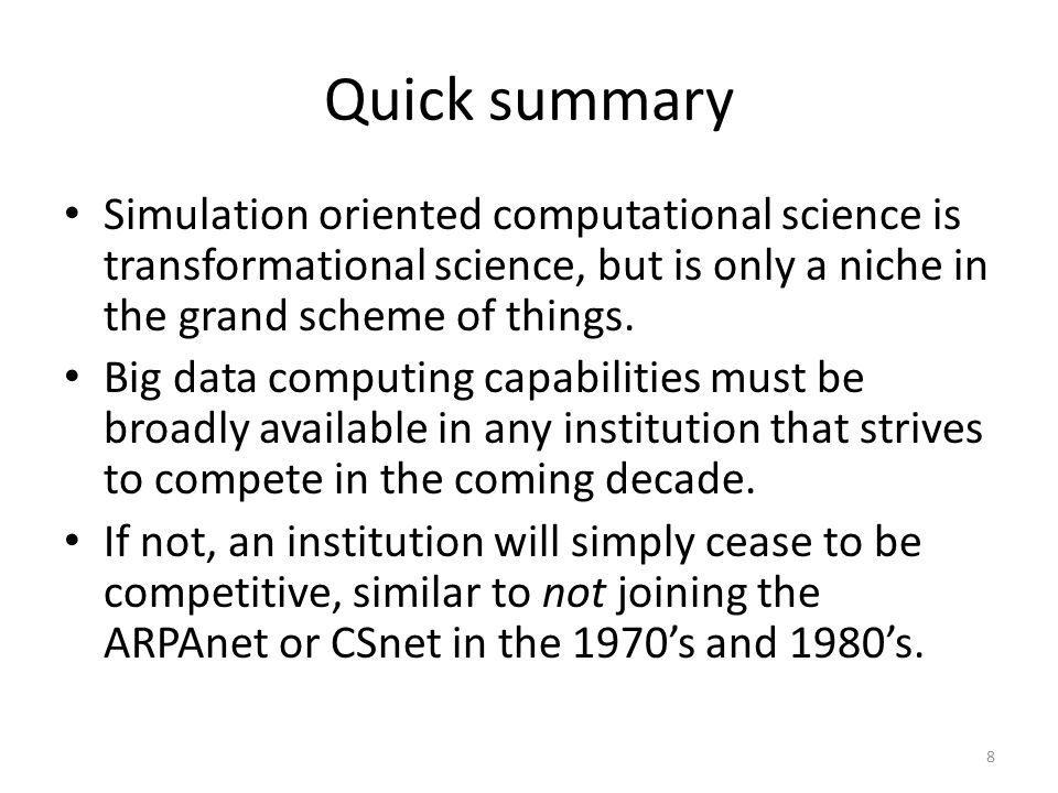 Quick summary Simulation oriented computational science is transformational science, but is only a niche in the grand scheme of things.