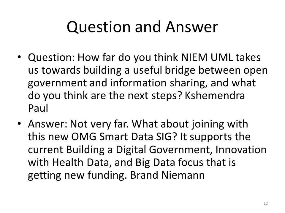 Question and Answer Question: How far do you think NIEM UML takes us towards building a useful bridge between open government and information sharing,