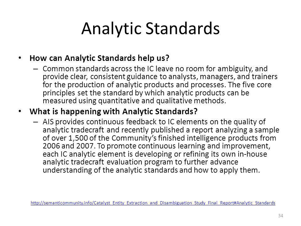 Analytic Standards How can Analytic Standards help us? – Common standards across the IC leave no room for ambiguity, and provide clear, consistent gui