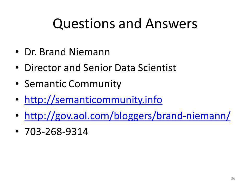 Questions and Answers Dr. Brand Niemann Director and Senior Data Scientist Semantic Community http://semanticommunity.info http://gov.aol.com/bloggers