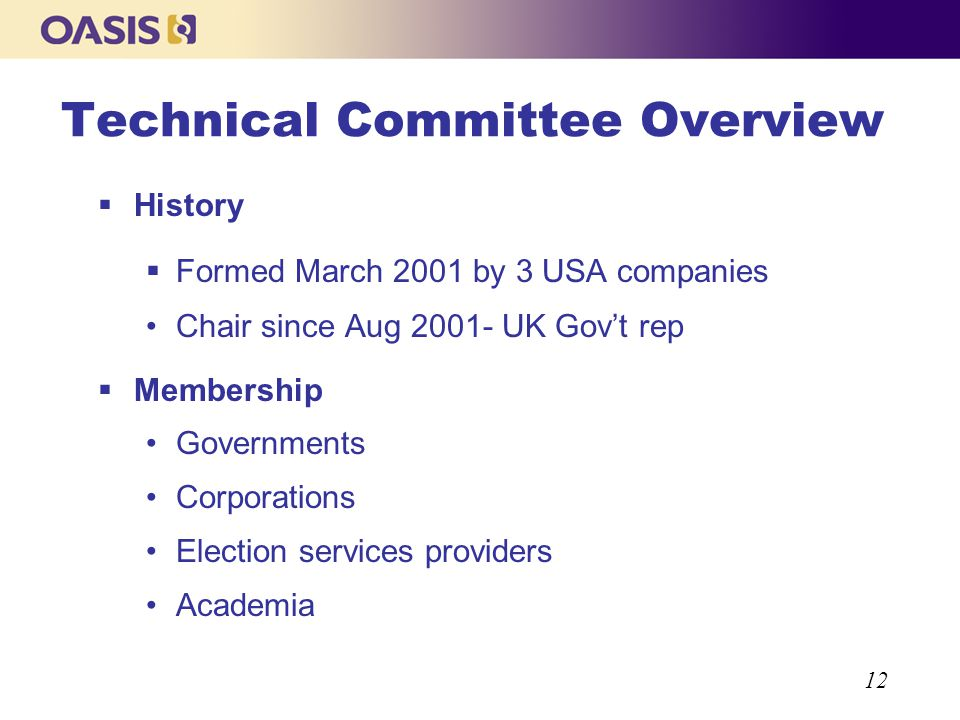 12 Technical Committee Overview History Formed March 2001 by 3 USA companies Chair since Aug 2001- UK Govt rep Membership Governments Corporations Ele