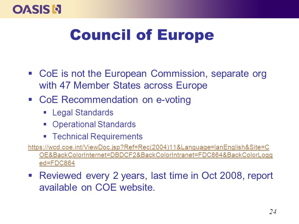 24 Council of Europe CoE is not the European Commission, separate org with 47 Member States across Europe CoE Recommendation on e-voting Legal Standar