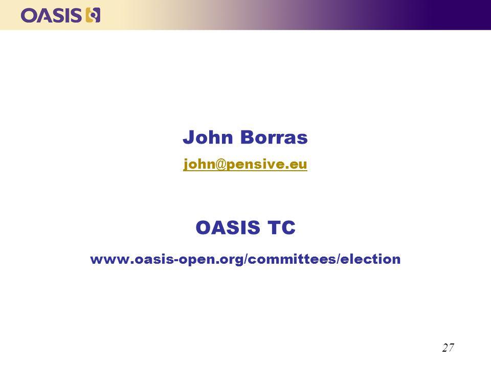 27 John Borras john@pensive.eu OASIS TC www.oasis-open.org/committees/election