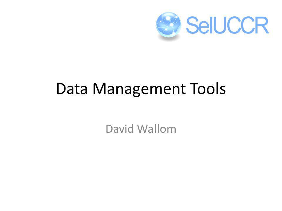 Data Management Tools David Wallom