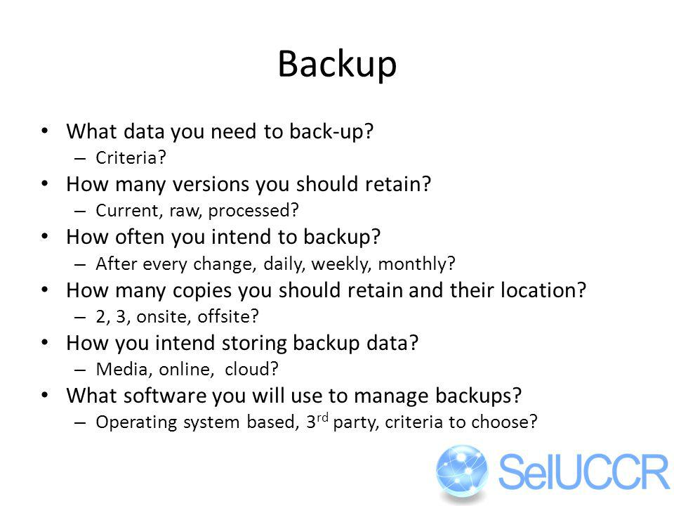 Backup What data you need to back-up. – Criteria.