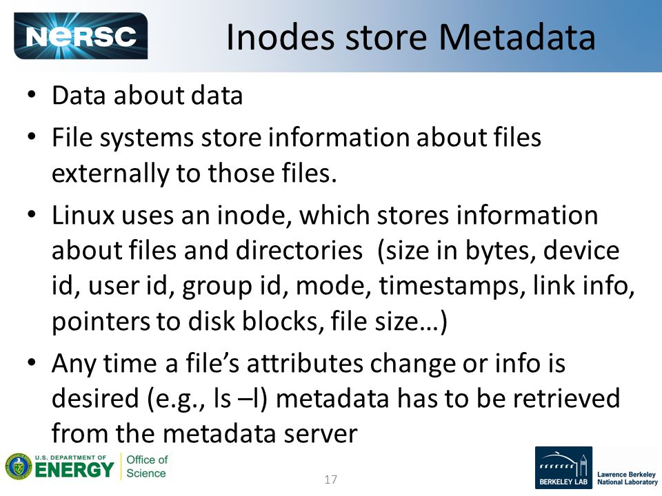 17 Data about data File systems store information about files externally to those files. Linux uses an inode, which stores information about files and