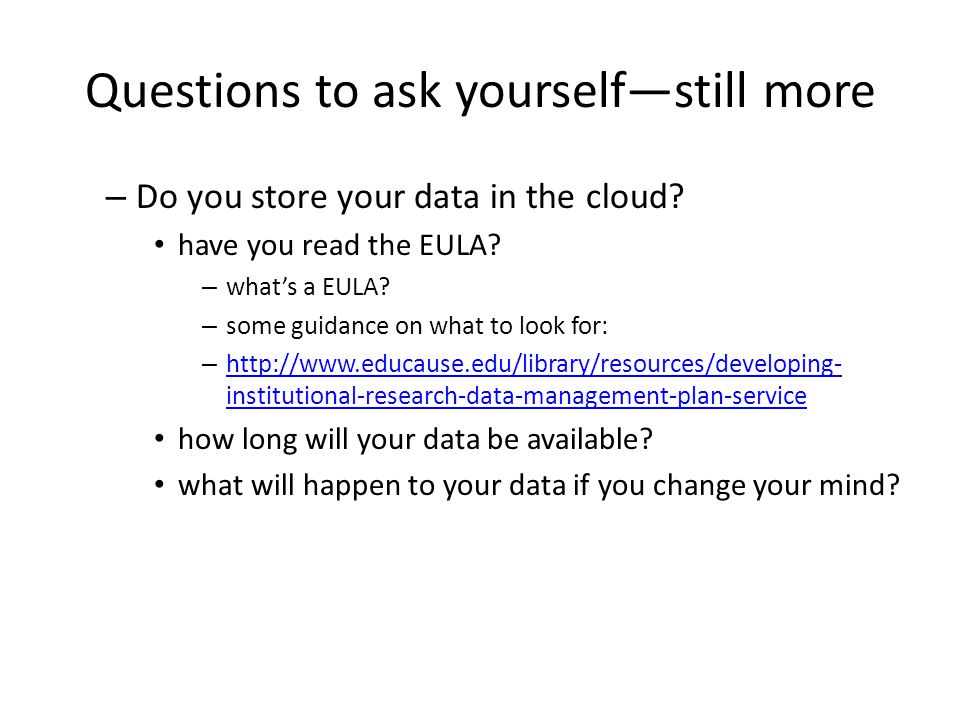 Questions to ask yourselfstill more – Do you store your data in the cloud.