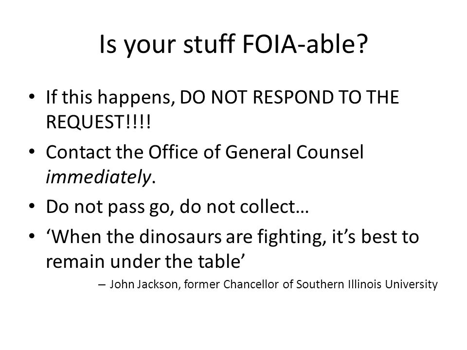 Is your stuff FOIA-able. If this happens, DO NOT RESPOND TO THE REQUEST!!!.