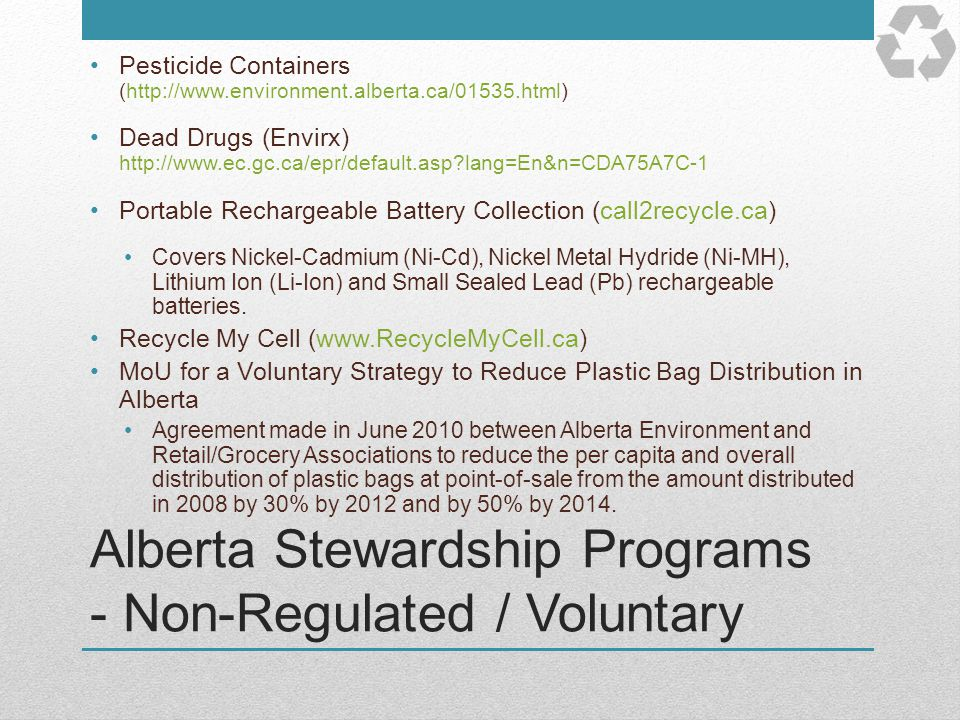 Alberta Stewardship Programs - Non-Regulated / Voluntary Pesticide Containers (http://www.environment.alberta.ca/01535.html) Dead Drugs (Envirx) http: