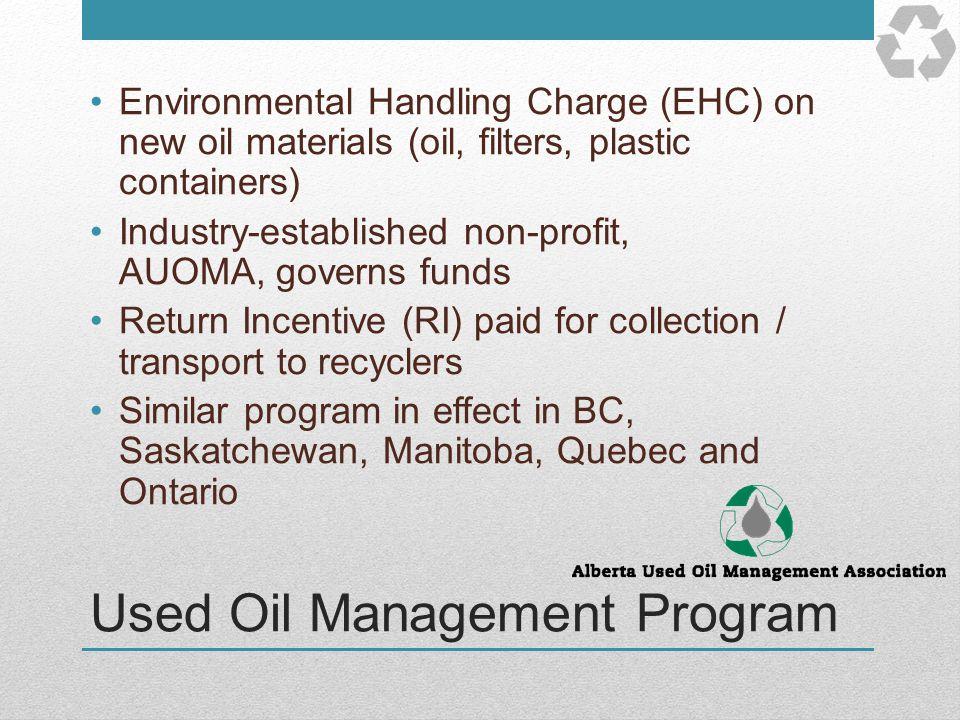 Used Oil Management Program Environmental Handling Charge (EHC) on new oil materials (oil, filters, plastic containers) Industry-established non-profi