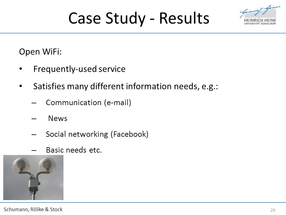 Case Study - Results Open WiFi: Frequently-used service Satisfies many different information needs, e.g.: – Communication (e-mail) – News – Social networking (Facebook) – Basic needs etc.