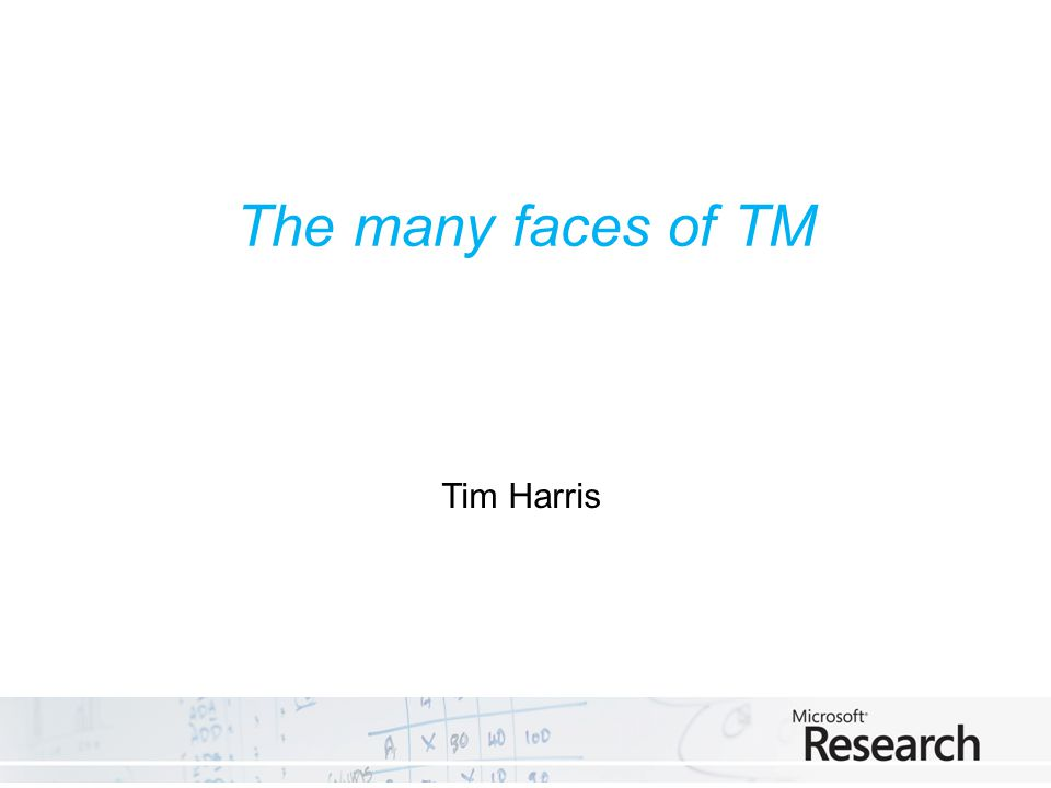The many faces of TM Tim Harris