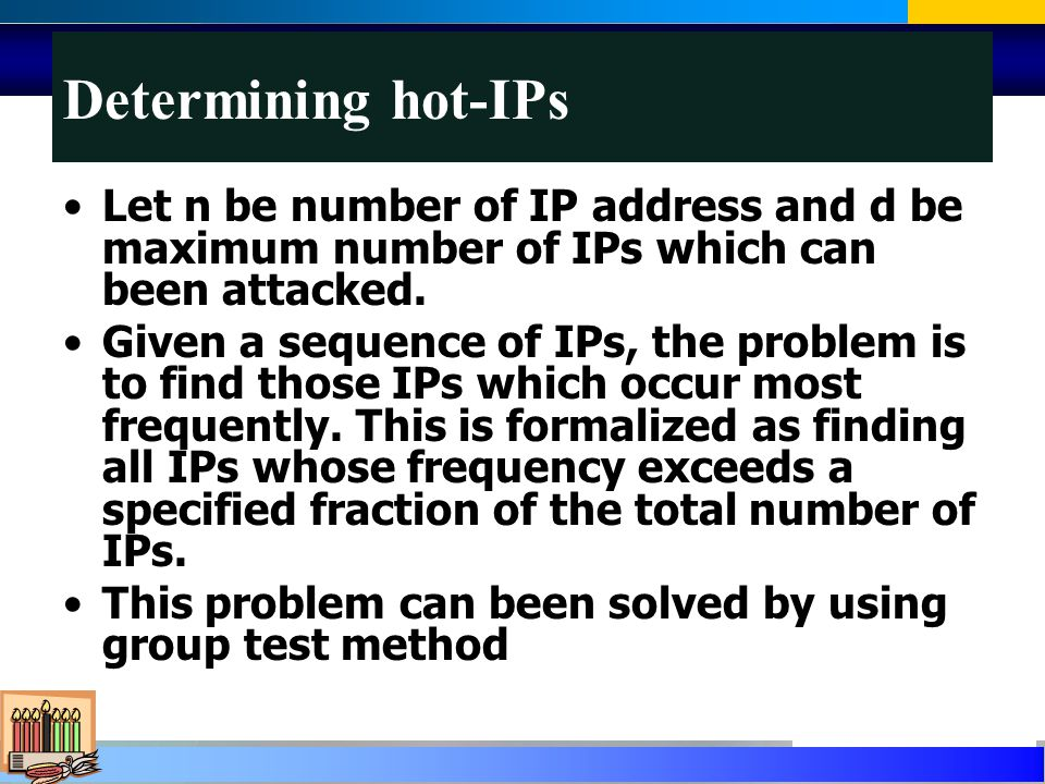 Determining hot-IPs Let n be number of IP address and d be maximum number of IPs which can been attacked.