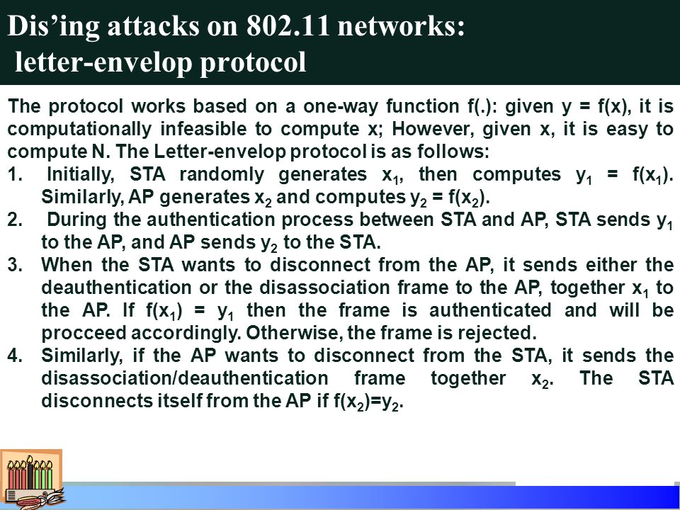 Dising attacks on 802.11 networks: letter-envelop protocol The protocol works based on a one-way function f(.): given y = f(x), it is computationally infeasible to compute x; However, given x, it is easy to compute N.