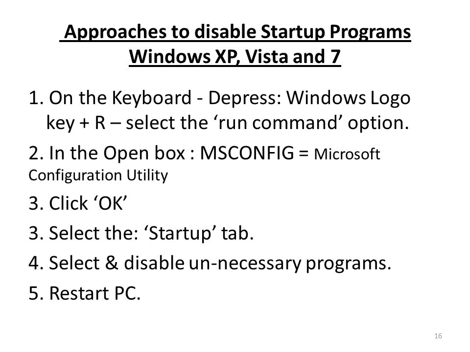 Approaches to disable Startup Programs Windows XP, Vista and 7 1.