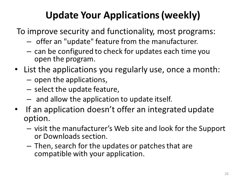 Update Your Applications (weekly) To improve security and functionality, most programs: – offer an update feature from the manufacturer.
