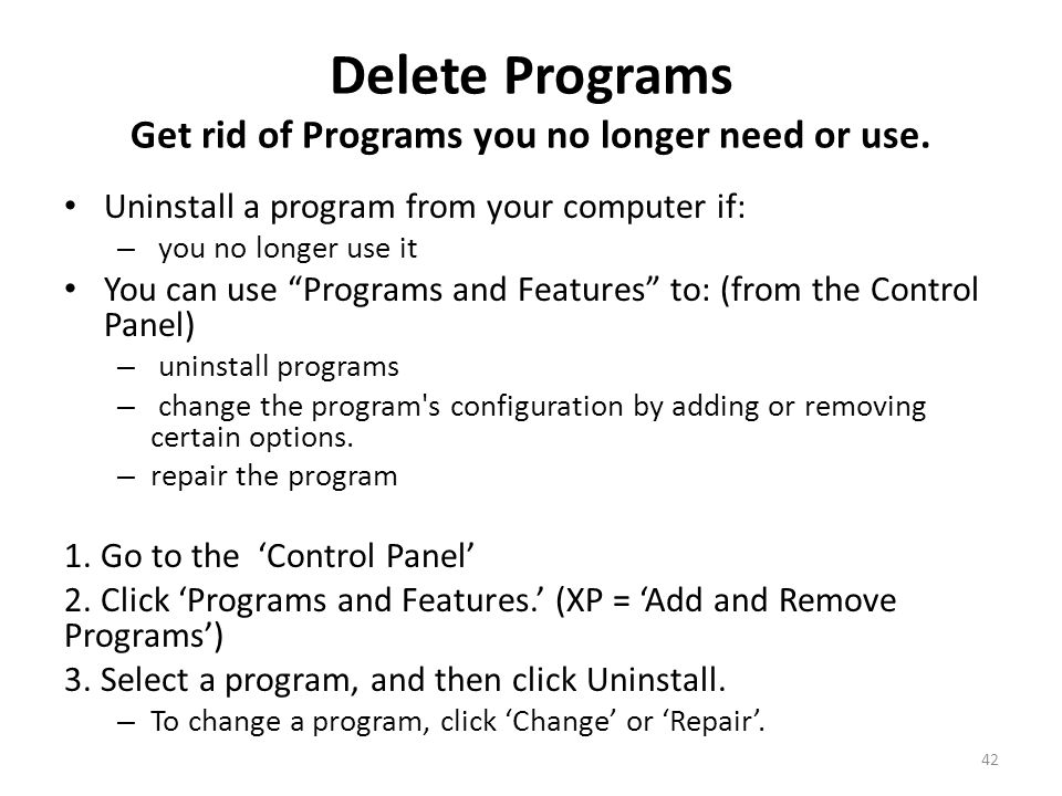 Delete Programs Get rid of Programs you no longer need or use.