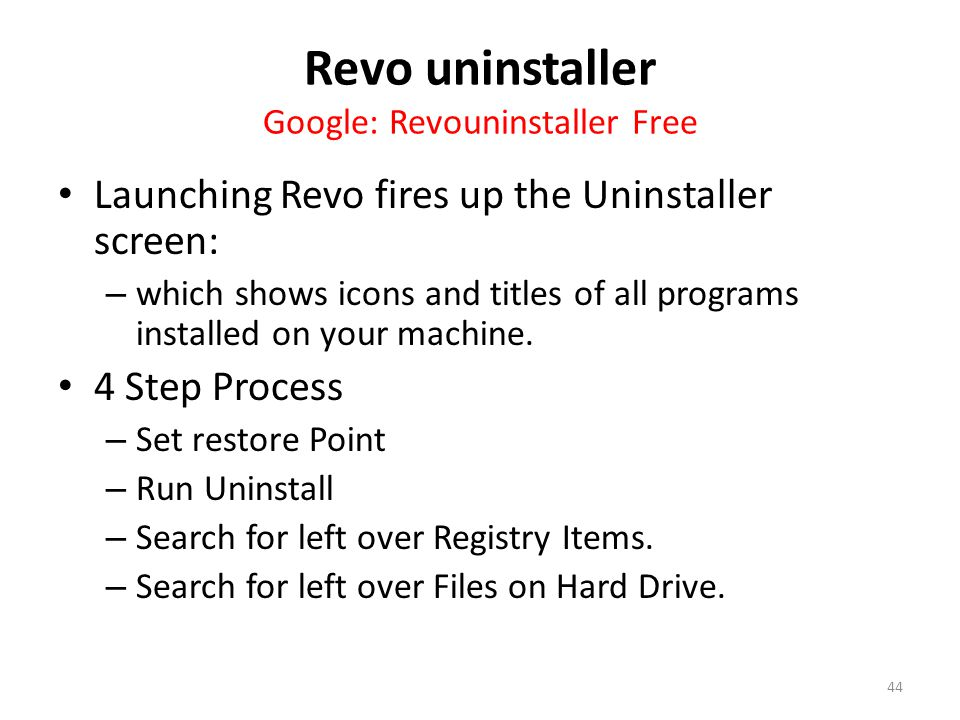 Revo uninstaller Google: Revouninstaller Free Launching Revo fires up the Uninstaller screen: – which shows icons and titles of all programs installed on your machine.