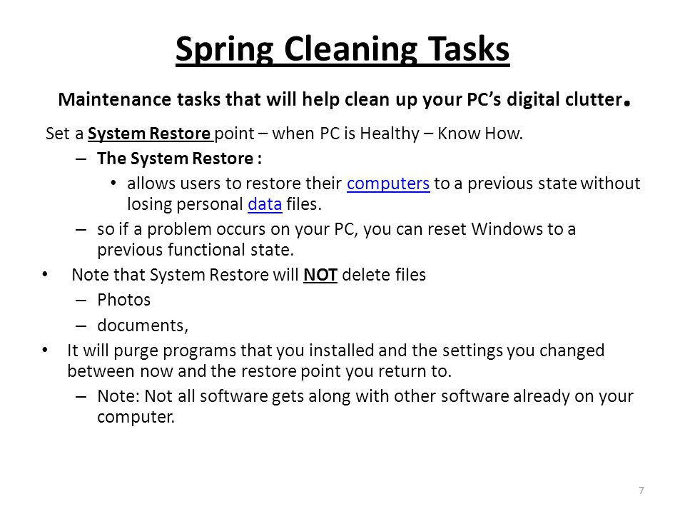Spring Cleaning Tasks Maintenance tasks that will help clean up your PCs digital clutter.