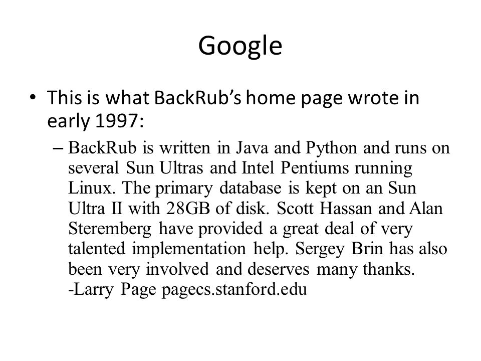 Google This is what BackRubs home page wrote in early 1997: – BackRub is written in Java and Python and runs on several Sun Ultras and Intel Pentiums running Linux.
