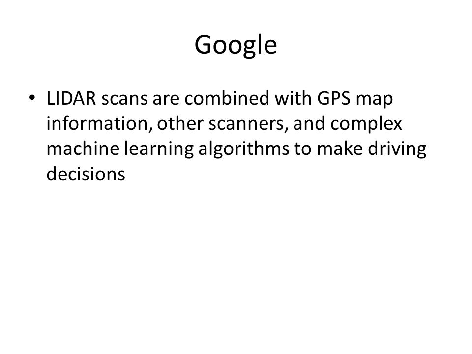 Google LIDAR scans are combined with GPS map information, other scanners, and complex machine learning algorithms to make driving decisions