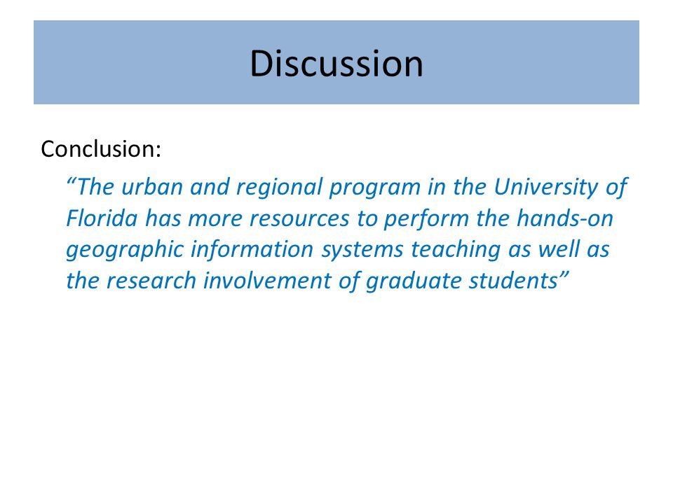 Discussion Conclusion: The urban and regional program in the University of Florida has more resources to perform the hands-on geographic information s