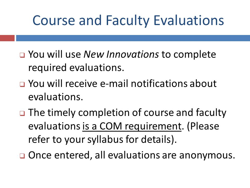 Course and Faculty Evaluations You will use New Innovations to complete required evaluations. You will receive e-mail notifications about evaluations.