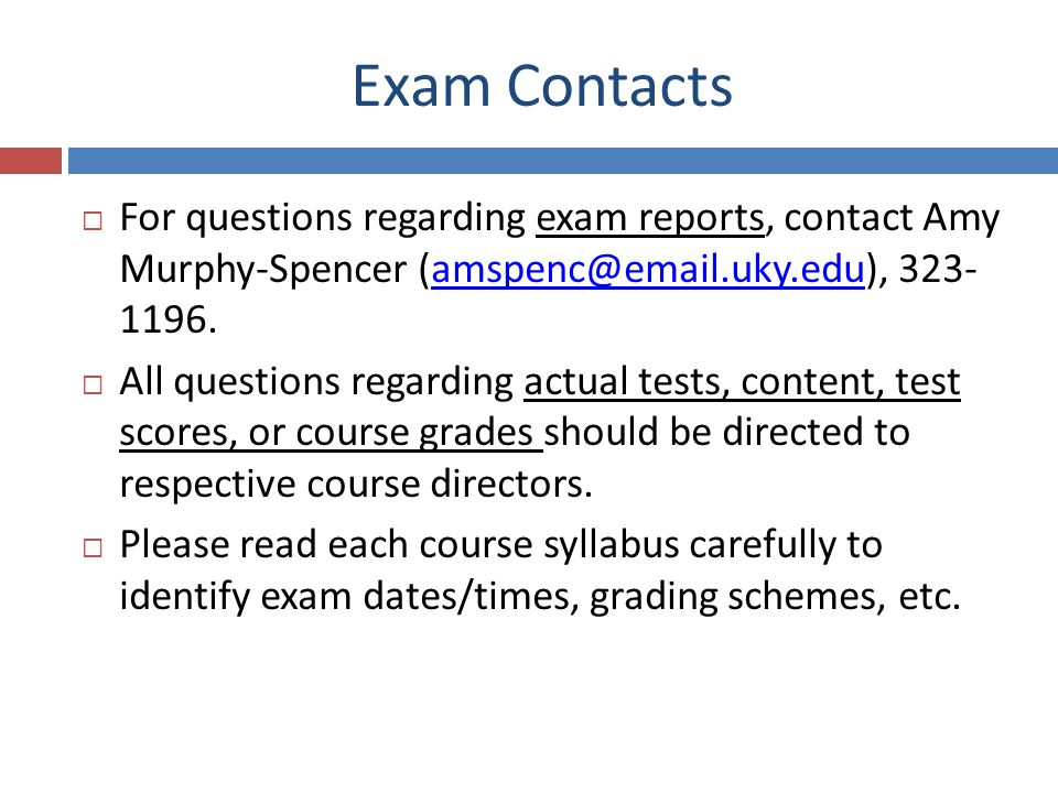 Exam Contacts For questions regarding exam reports, contact Amy Murphy-Spencer (amspenc@email.uky.edu), 323- 1196.amspenc@email.uky.edu All questions