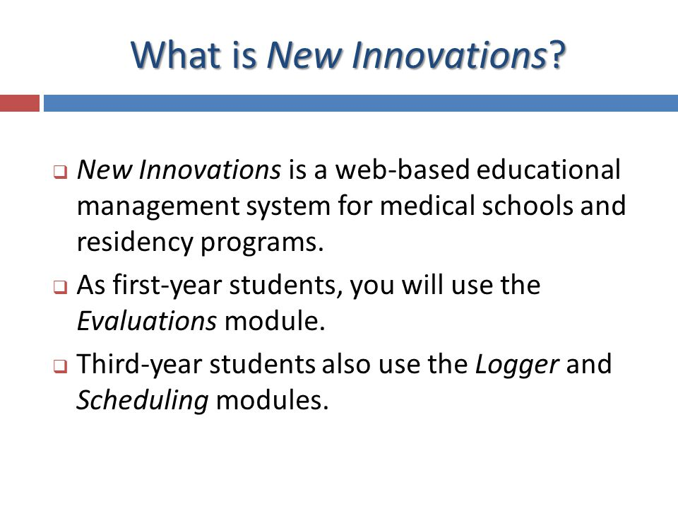 What is New Innovations? New Innovations is a web-based educational management system for medical schools and residency programs. As first-year studen