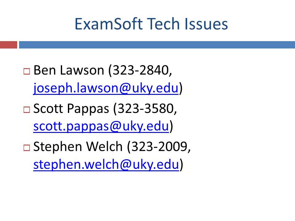 ExamSoft Tech Issues Ben Lawson (323-2840, joseph.lawson@uky.edu) joseph.lawson@uky.edu Scott Pappas (323-3580, scott.pappas@uky.edu) scott.pappas@uky.edu Stephen Welch (323-2009, stephen.welch@uky.edu) stephen.welch@uky.edu
